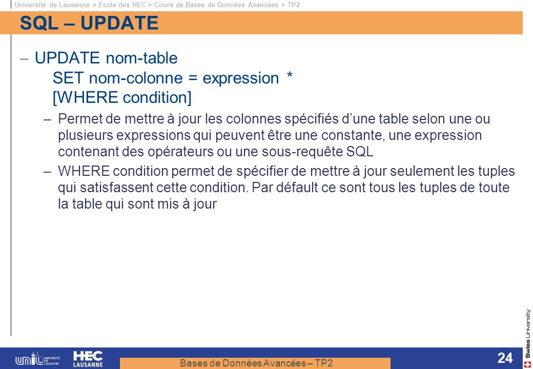 SQL – UPDATE UPDATE nom-table SET nom-colonne = expression * [WHERE condition]